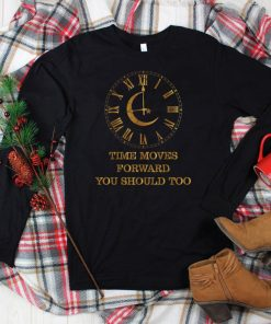 Official Clock Time Moves Forward You Should Too Inspirational T Shirt