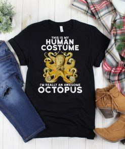 This Is My Human Costume Im Really An Octopus Shirt T Shirt