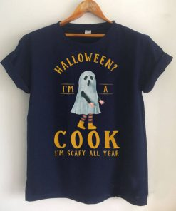 Cook Im Scary All Year Chef Halloween Cooker Spooky Ghost T Shirt